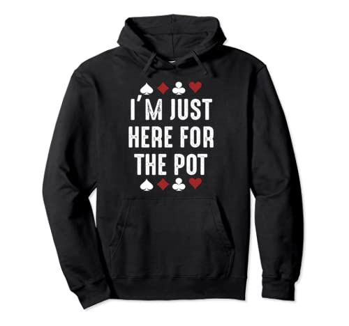 I'm Just Here For The Pot Tee Gift For Gambler Gift Casino Pullover Hoodie
