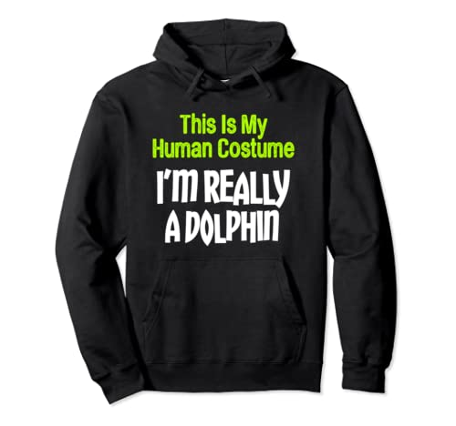 This Is My Human Costume I'm Really A Dolphin Pullover Hoodie