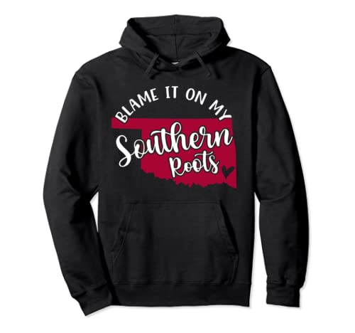 Blame It On My Southern Roots Oklahoma Country Funny Pullover Hoodie
