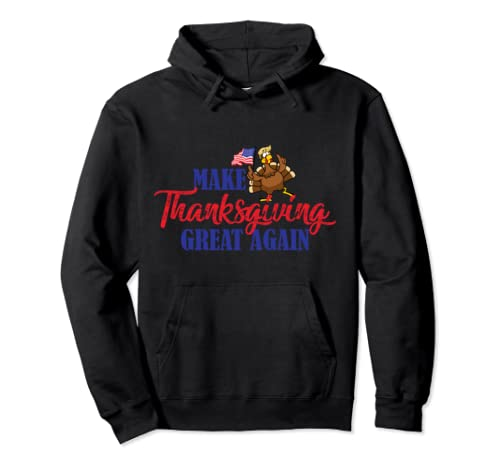 Make Thanksgiving Great Again Funny Trump Thanksgiving Gift Pullover Hoodie