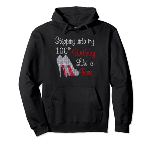 Stepping Into My 100th Birthday Like A Boss Funny Pullover Hoodie