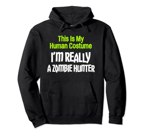 This Is My Human Costume I'm Really A Zombie Hunter Pullover Hoodie