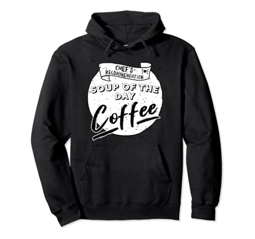 Chef's Recommendation Soup Of The Day: Coffee Funny  Pullover Hoodie