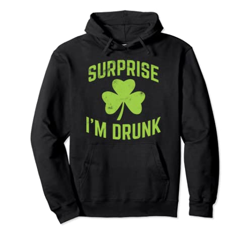 Funny St Patrick's Day Hoodie Surprise I'm Drunk Drinking