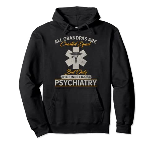 The Finest Grandpas Raise Psychiatry Doctor Psychiatrist Pullover Hoodie