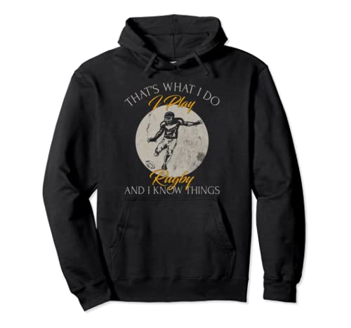 That's What I Do, I Play Rugby And I Know Things Funny Gift Pullover Hoodie