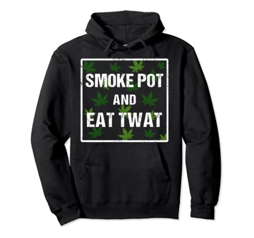 Smoke Pot And Eat Twat | Funny Pussy And Weed Lovers Pullover Hoodie