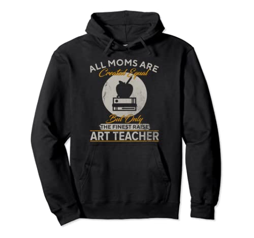 Vintage Only The Finest Moms Raise Art Teacher Funny Gift Pullover Hoodie