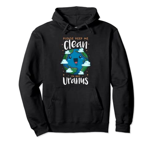 Please Keep Me Clean I'm Not Uranus Earth Day Environmental Pullover Hoodie