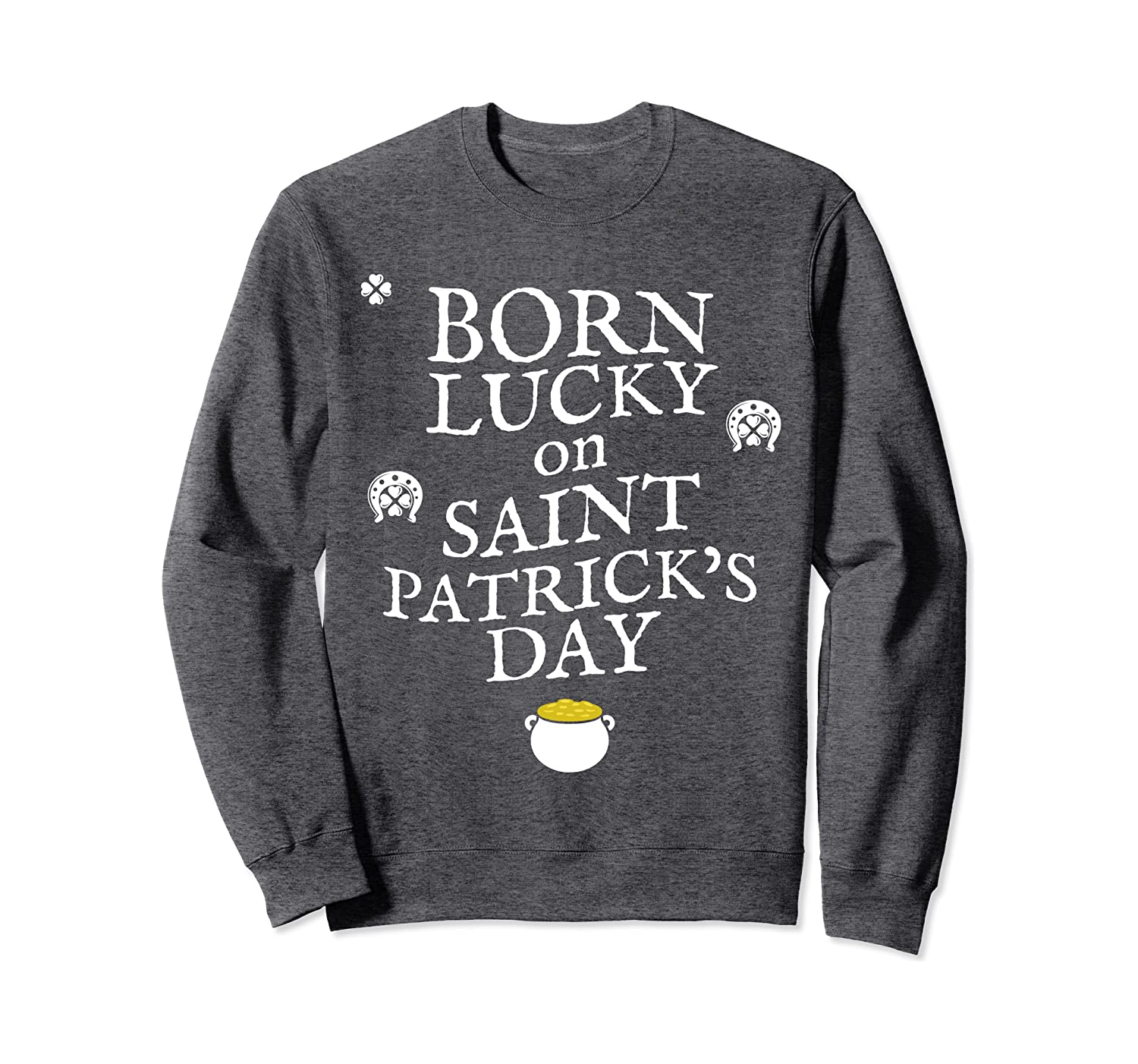 Born Lucky on St Patricks Day – Birthday Graphic Sweatshirt-Awarplus