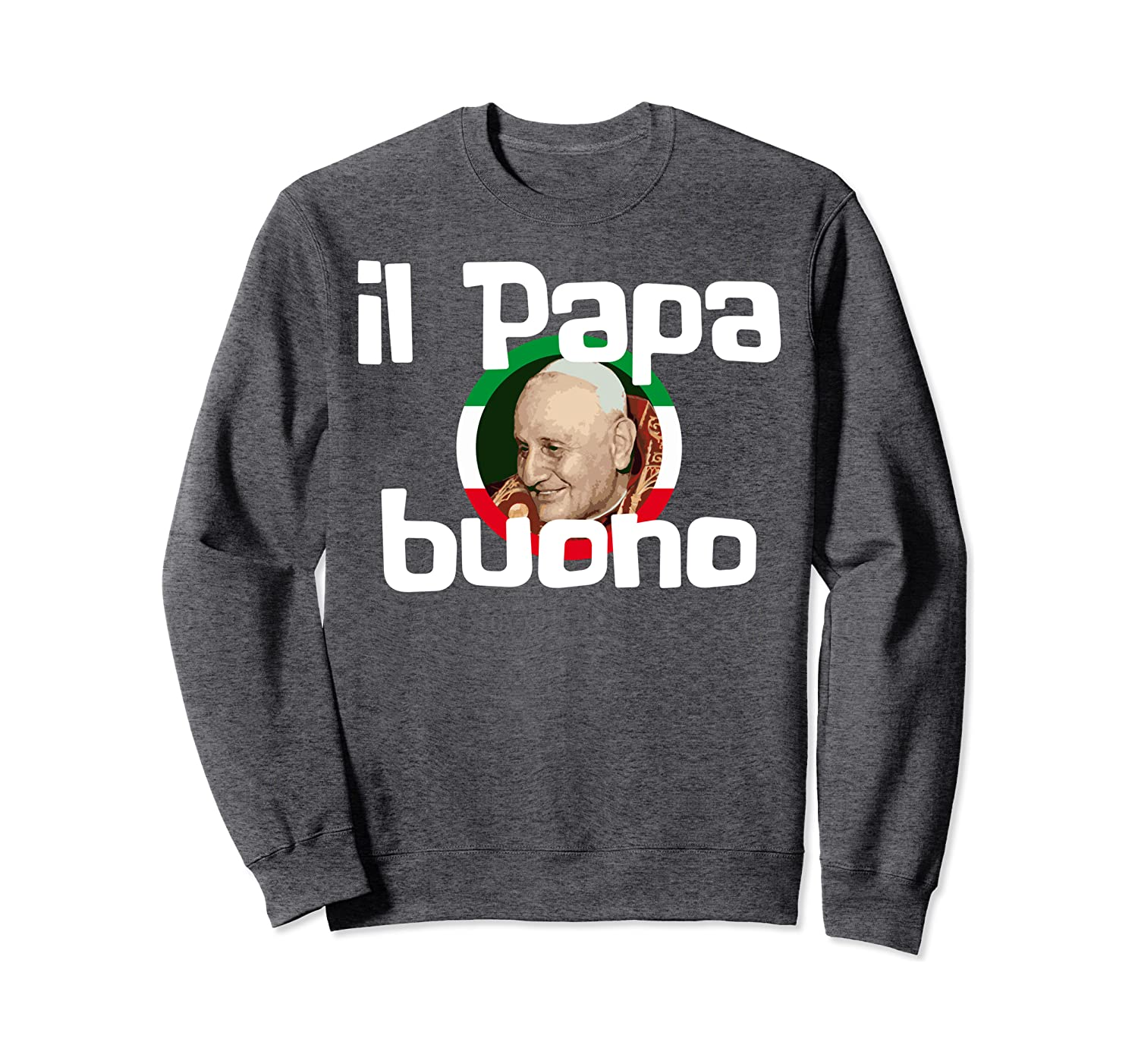 Il Papa Buono The Good Pope St Pope John XXIII Catholic Gift Sweatshirt