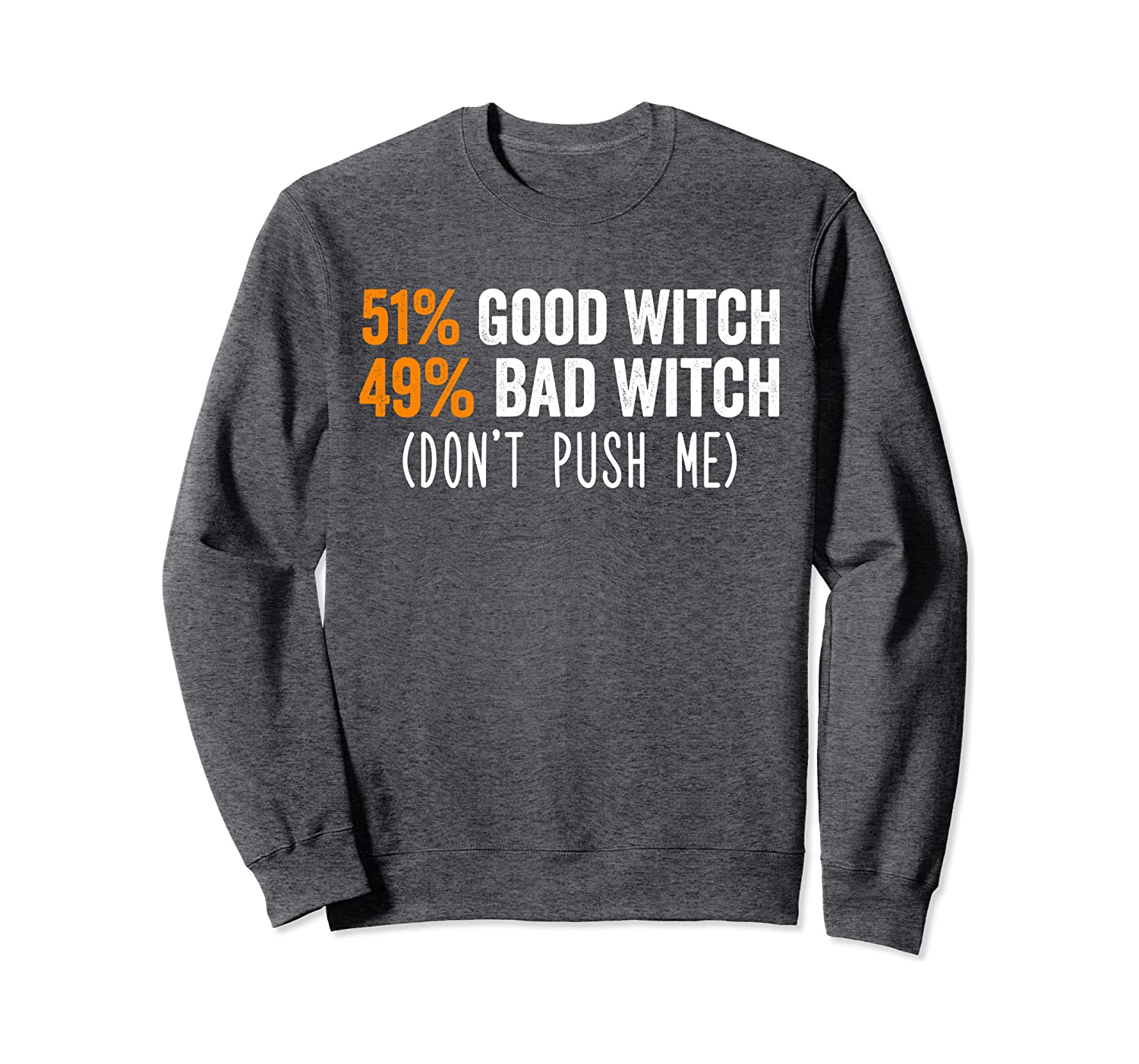 51% Good Witch 49% Bad Witch Don't Push Me Halloween Costume Sweatshirt