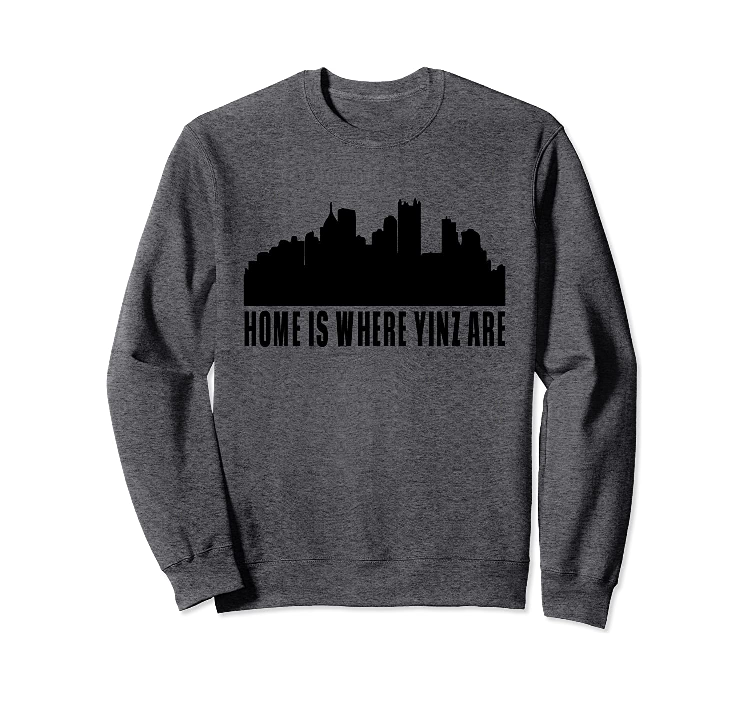 Pittsburgh Gifts - Home is where yinz are Sweatshirt