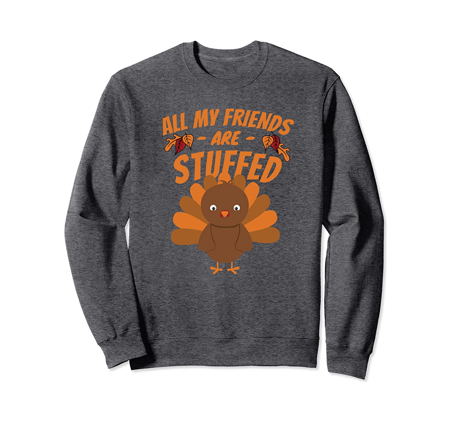 All My Friends Are Stuffed – Funny Thanksgiving Day Design Sweatshirt