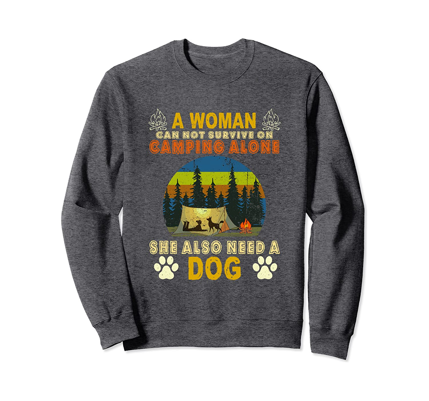 A woman can not survive on camping alone she also need a dog Sweatshirt