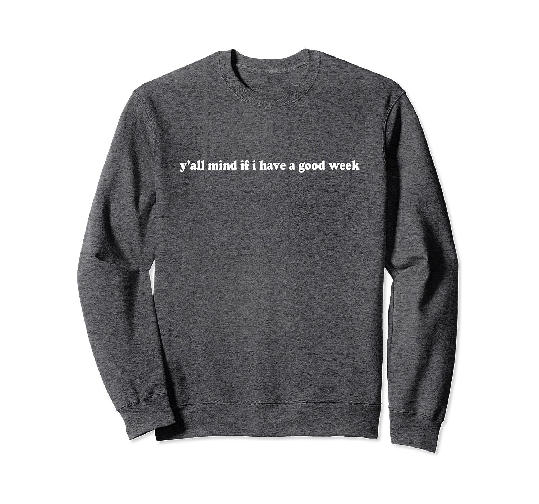 Y'all Mind If I Have A Good Week Funny Sweatshirt
