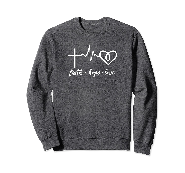 Faith Hope Love Heart Beat Faith Sweatshirt