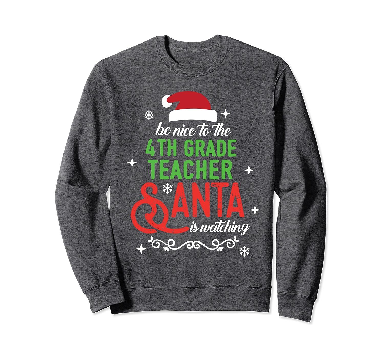 4th Fourth Grade Teacher Christmas Santa is Watching Gift Sweatshirt-TH