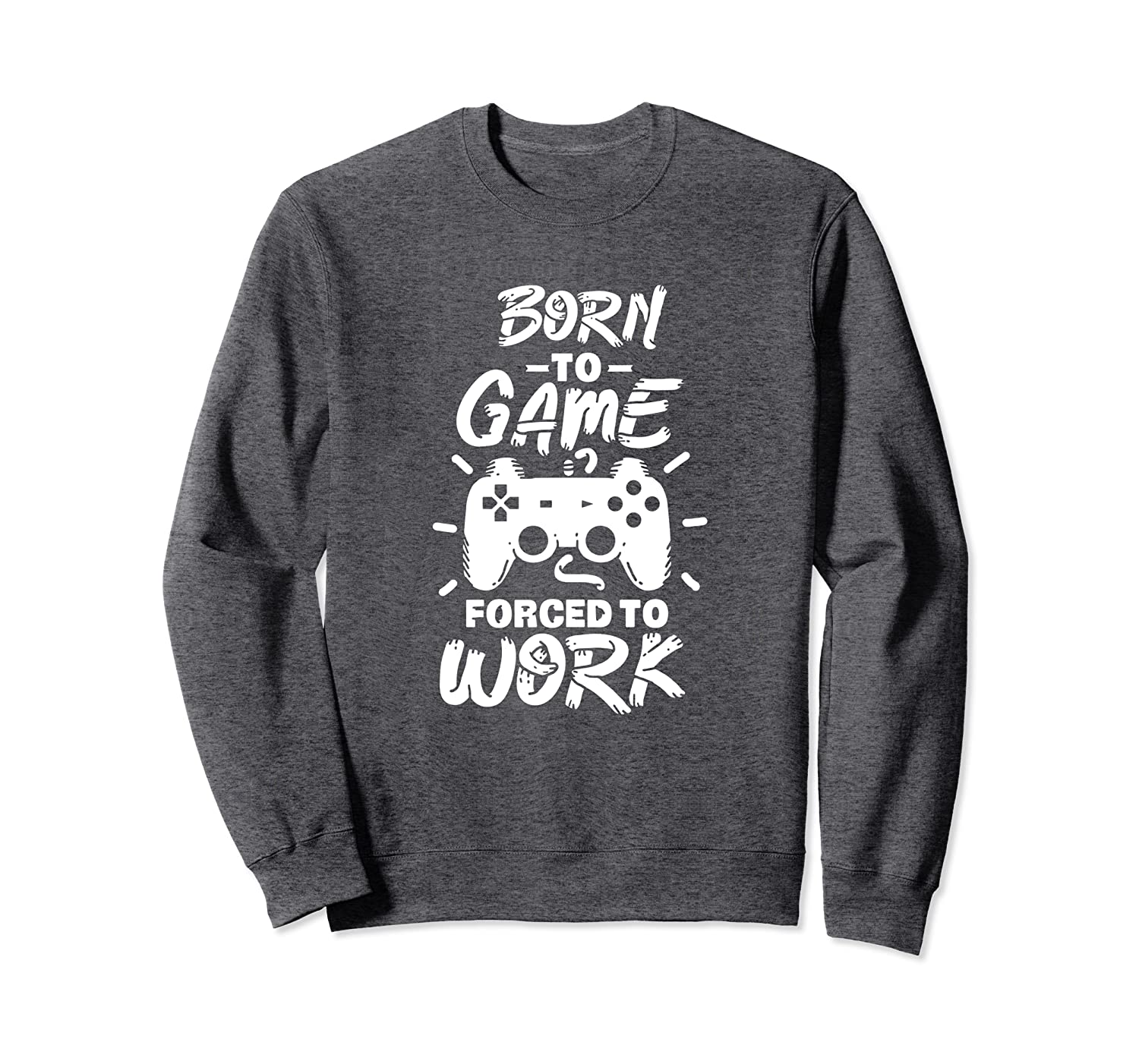 Funny Game Controller Design, Born To Game, Forced To Work Sweatshirt-ANZ
