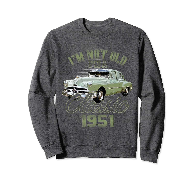 I'm Not Old I'm A Classic 1951  69th Birthday Tee Sweatshirt-Cotoa