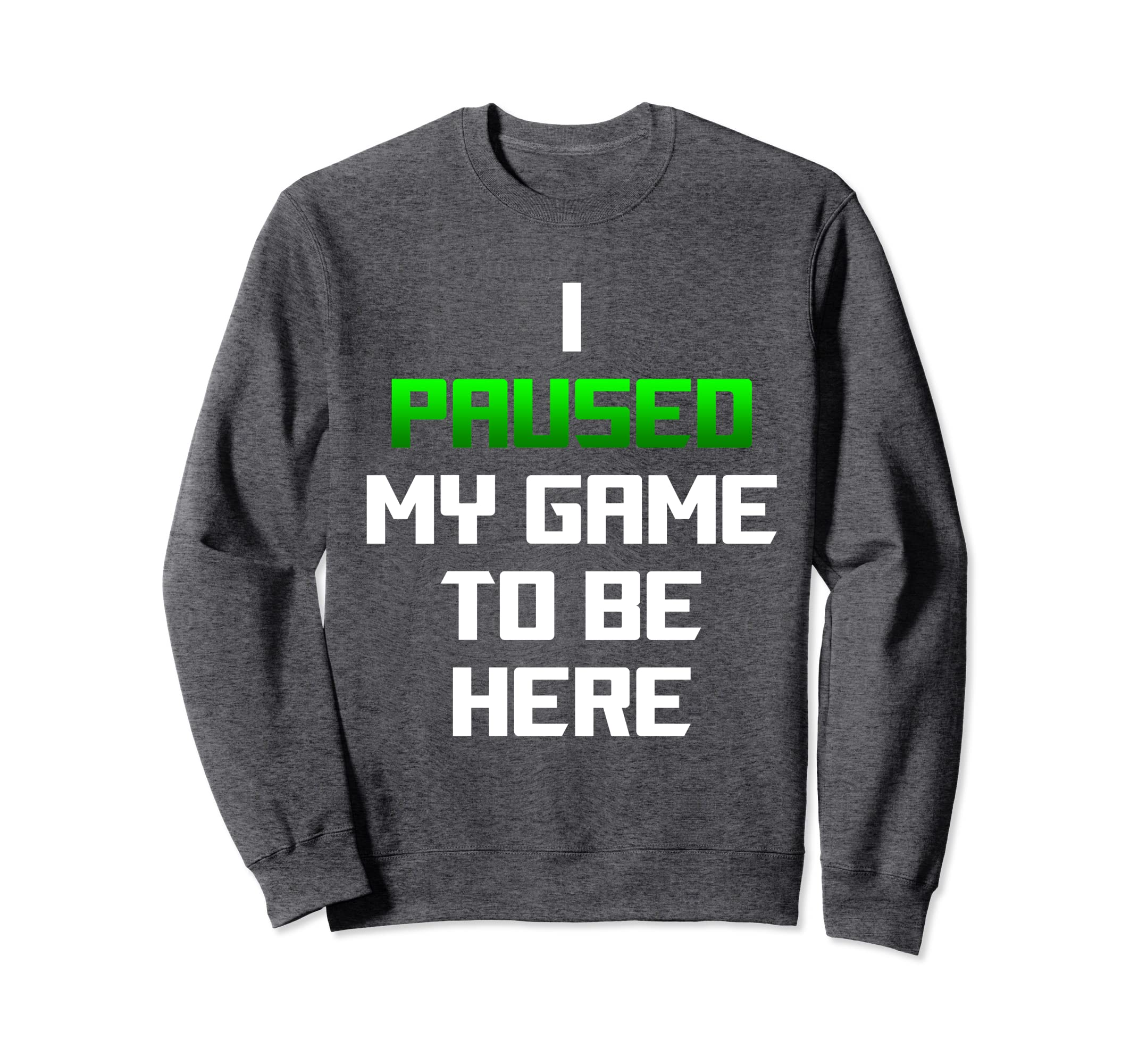 I Paused My Game to Be Here Sweater - Funny Gift-SFL