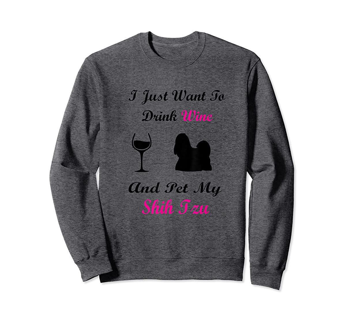 I Just Want To Drink Wine and Pet My Shih Tzu Shirt Dog Love-Sweatshirt-Dark Heather