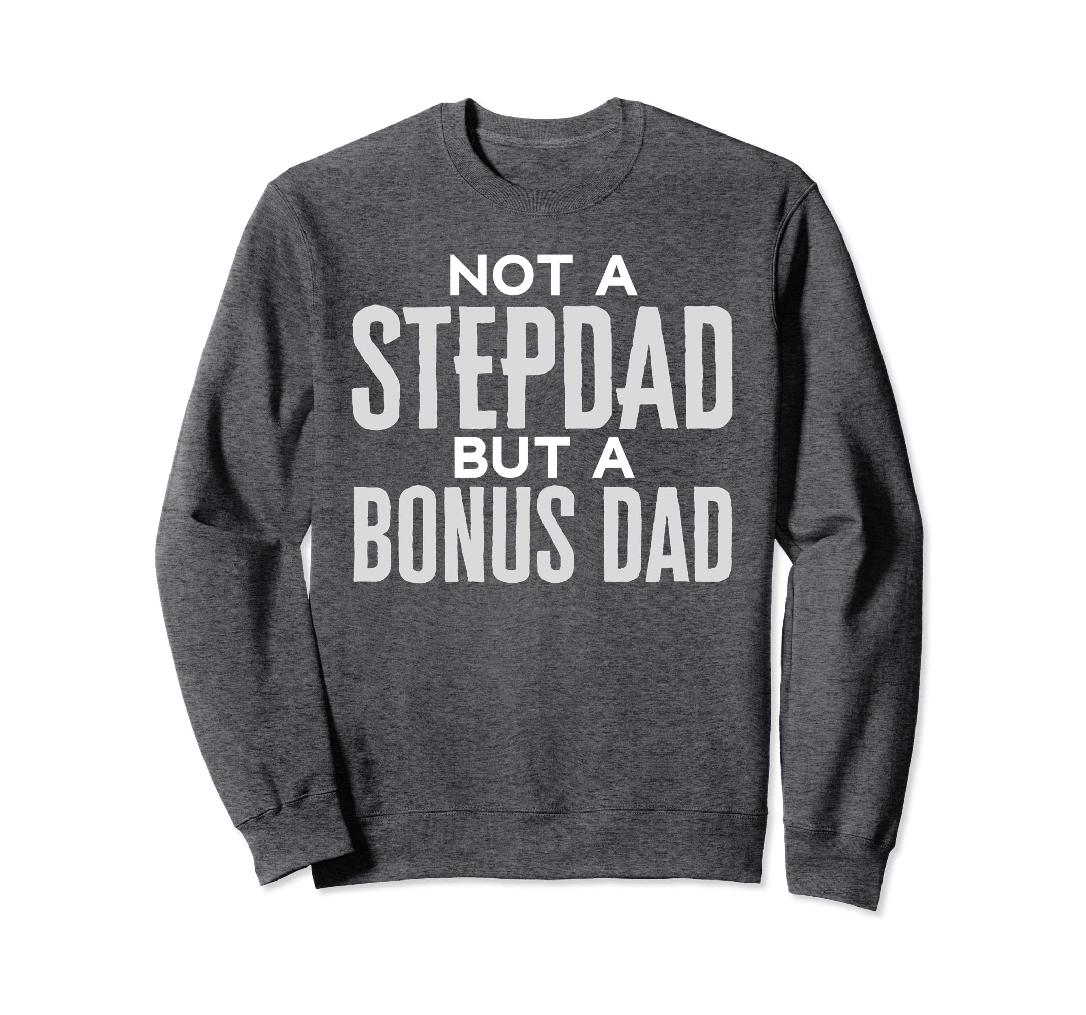 c46edd5a8 Amazon.com: Stepdad Sweatshirt Not A Step Dad But A Bonus Dad: Clothing