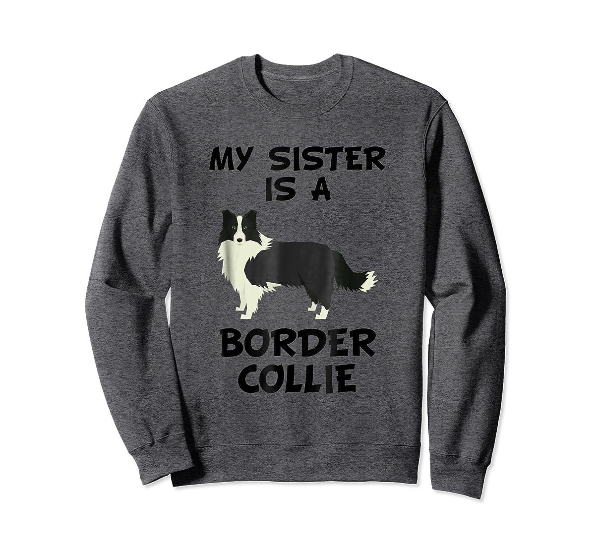 My Sister Is A Border Collie Dog Owner T-Shirt-Sweatshirt-Dark Heather