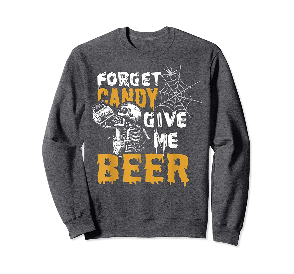 Forget Candy Give me Beer shirt Halloween Shirt gifts T-Shirt-Sweatshirt-Dark Heather