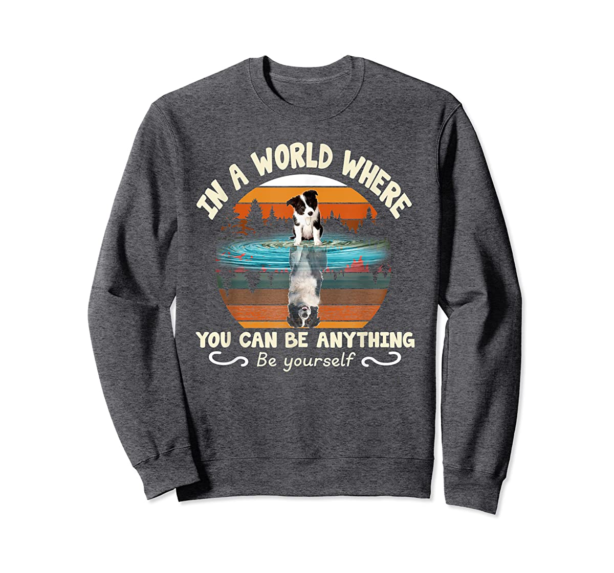 In A World Where You Can Be Anything Border Collie Tshirt-Sweatshirt-Dark Heather
