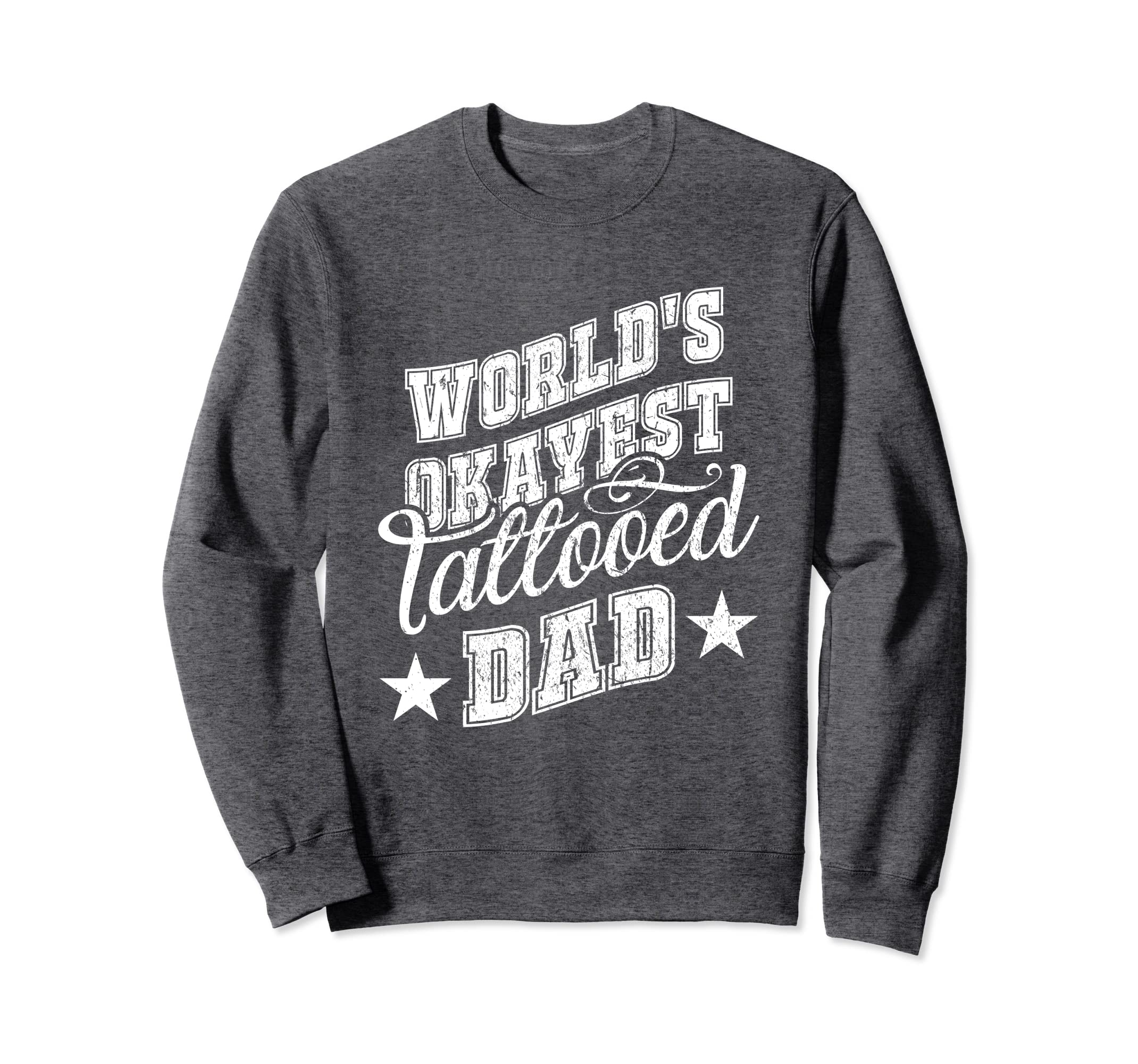 f220887b Amazon.com: Worlds Okayest Tattooed Dad Sweatshirt Inked Daddy Papa Gift:  Clothing