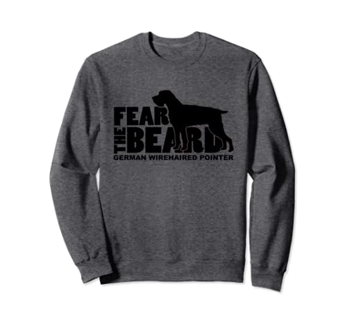 Fear The Beard   German Wirehaired Pointer T Shirt Sweatshirt