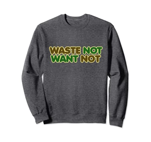 Waste Not Want Not Recycle Upcycle Art Earth Day  Sweatshirt