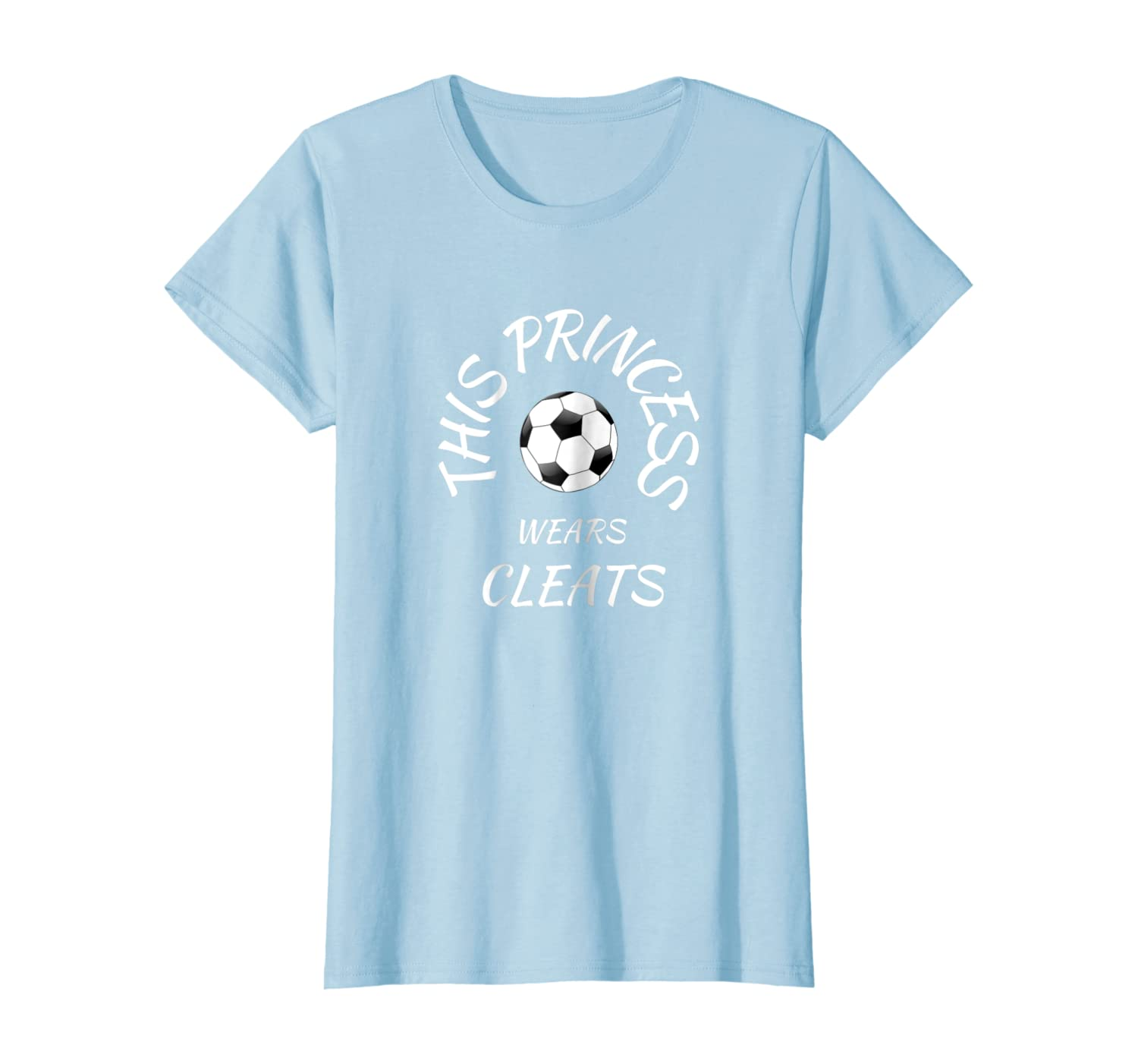 This Princess Wears Cleats For Your Soccer Player T-shirt
