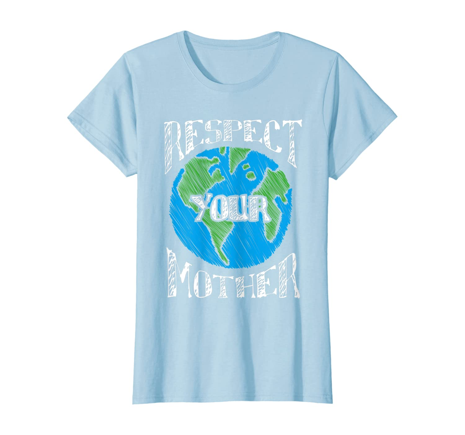 Respect Mother Planet Earth Day Climate Change Novelty Gift T-Shirt