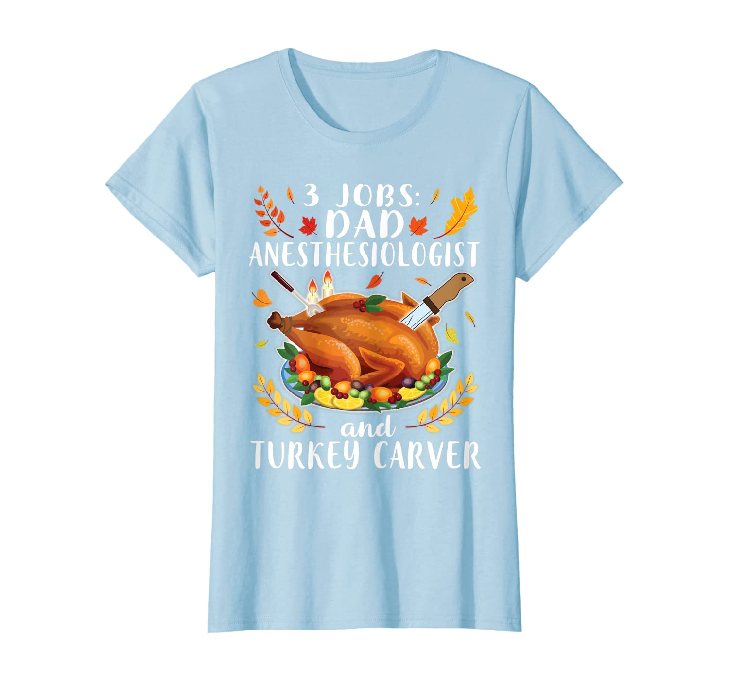 3 Jobs Dad Anesthesiologist And Turkey Carver Father Shirt