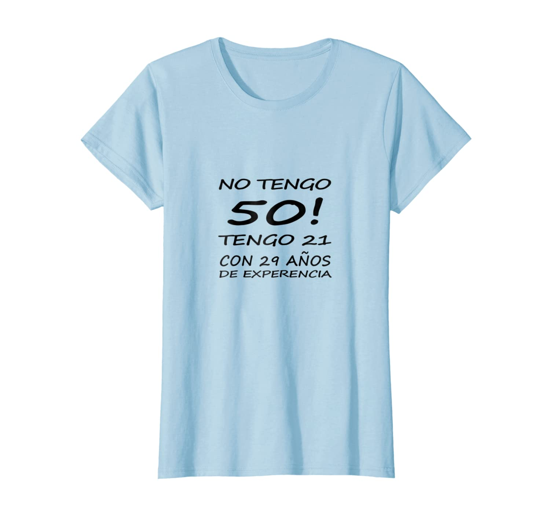Amazon.com: No Tengo 50 Tengo 21 - 50th Birthday T-Shirt ...