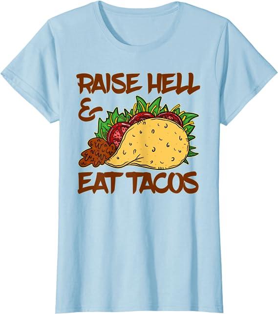 Foodie Shirt Food Lover Shirt Taco Shirt Birthday Gift Raise Hell Eat Tacos T-shirt Taco Humor Tshirt Taco Tuesday Shirt Taco Tshirt