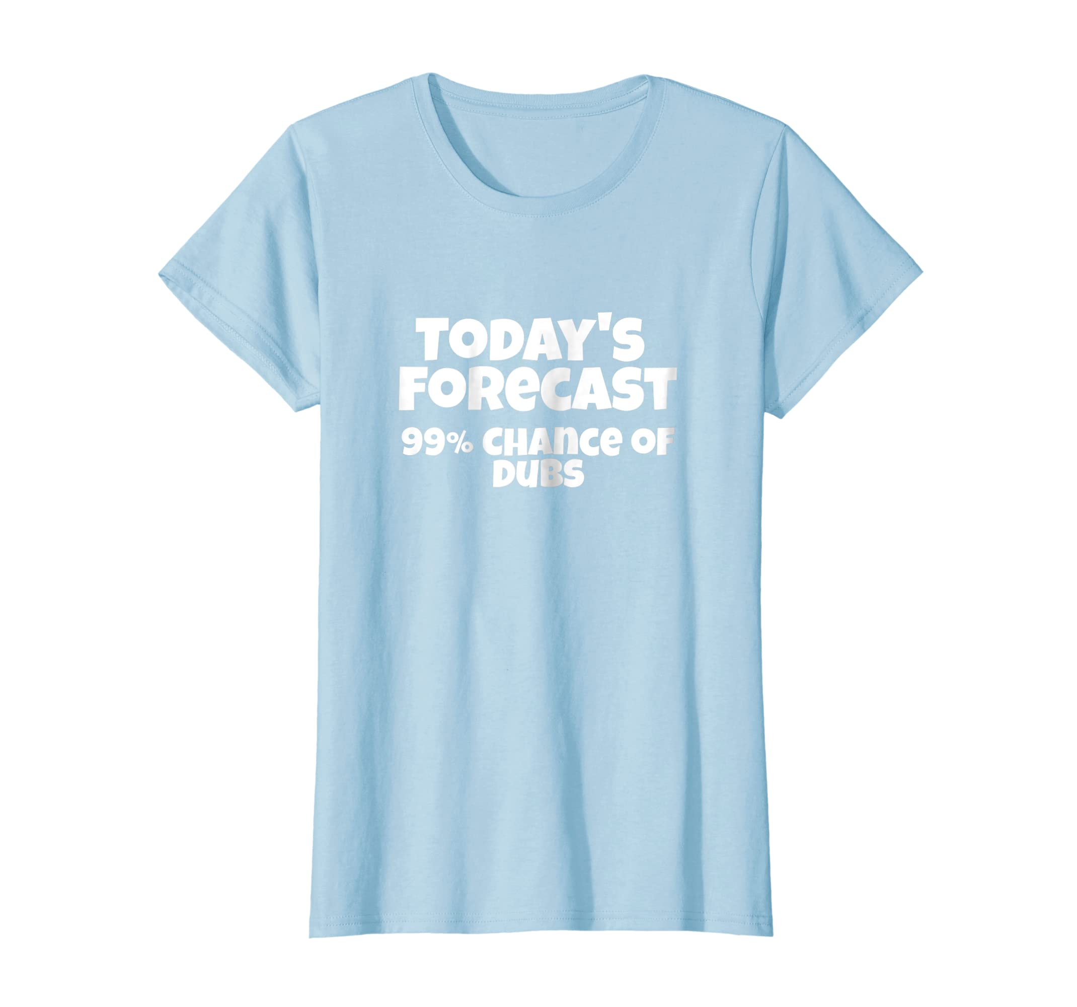 Amazon.com: Todays Forecast: 99% Chance of Dubs: Clothing