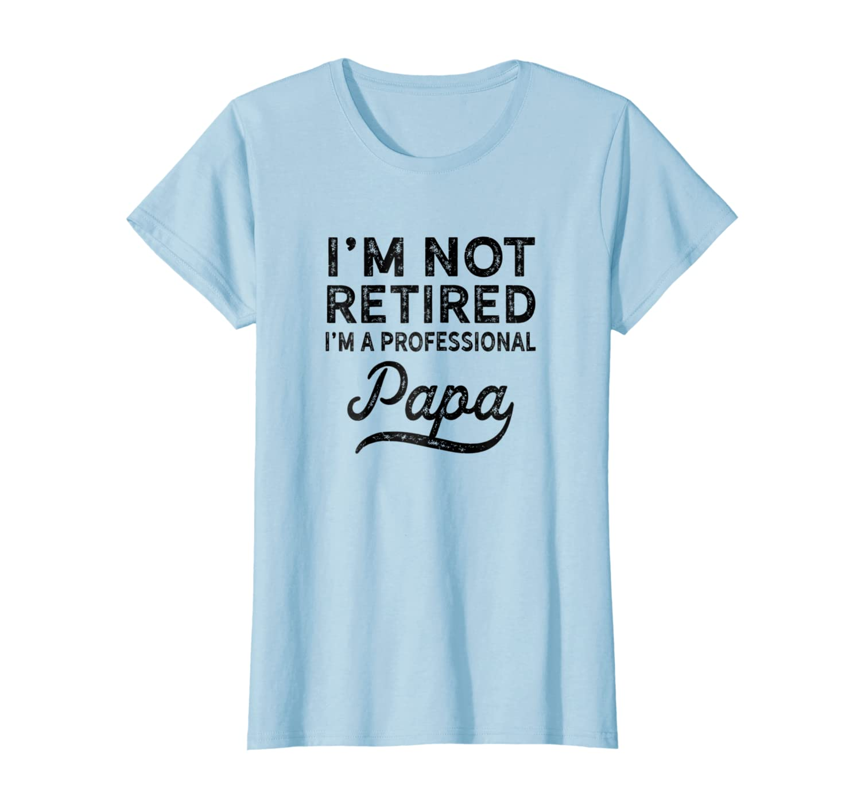 4c7e035e Amazon.com: I'm Not Retired A Professional Papa T Shirt Fathers Day Gift:  Clothing