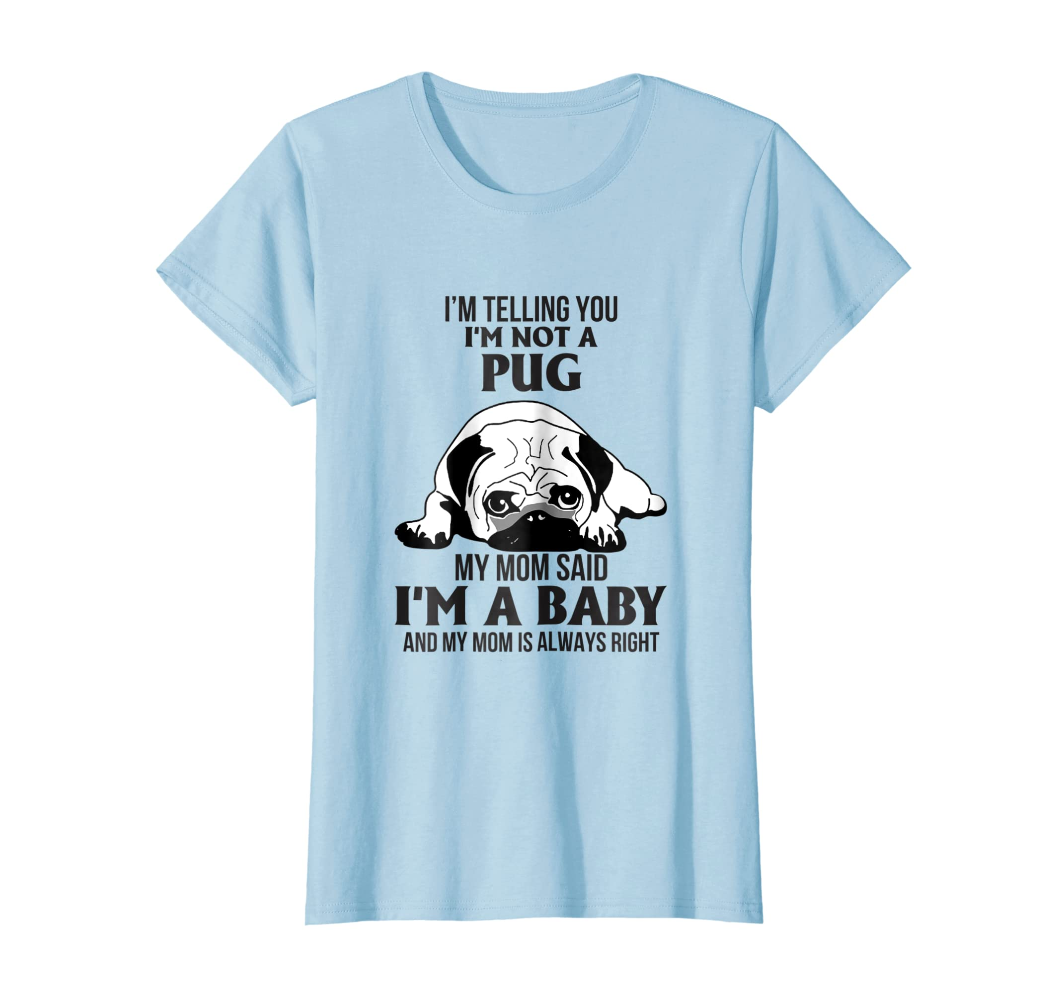 Amazoncom Im Telling You Im Not A Pug My Mom Said Im A Baby Clothing