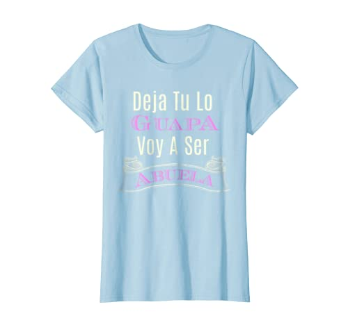 Amazon.com: Deja Tu Lo Guapa Voy a Ser Abuela - Anuncia Embarazo: Clothing