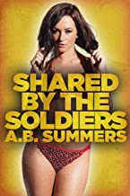 Shared By The Soldiers: A Wife Sharing Romance Novel (The SHARED BY Hotwife Series Book 1)