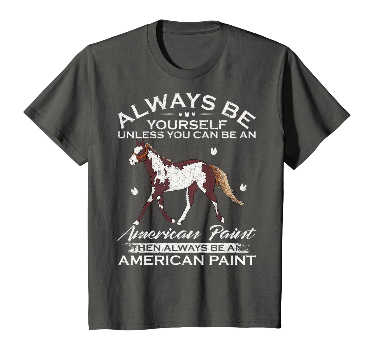 Always Be Yourself Unless You Can Be An American Paint Horse T-Shirt