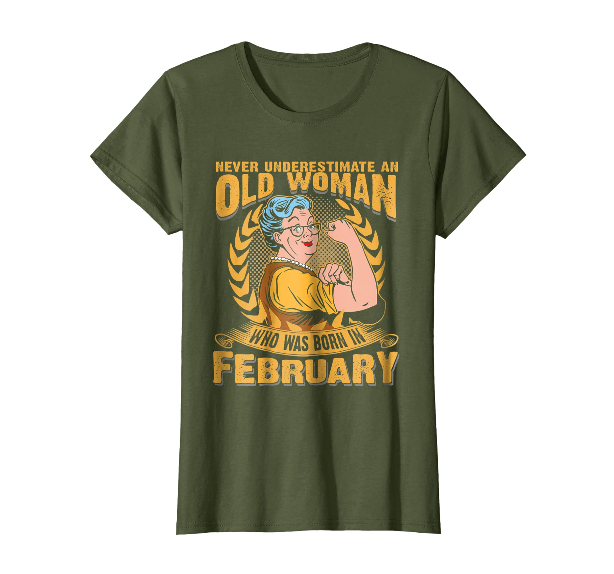 898619f5 Amazon.com: Never Underestimate an Old Woman who was born in February:  Clothing