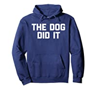 The Dog Did It Funny Dog Dogs Funny Saying Shirts Hoodie Navy