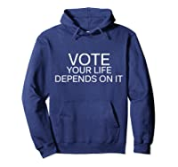 Vote Your Life Depends On It Shirts Hoodie Navy