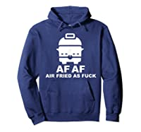 Air Fried As Fuck Shirts Hoodie Navy