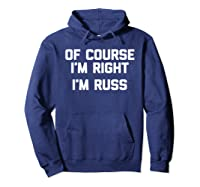 Of Course I'm Right, I'm Russ Funny Saying Sarcastic Shirts Hoodie Navy