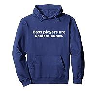 Bass Players Are Useless Cunts Bass Guitarist Shirts Hoodie Navy